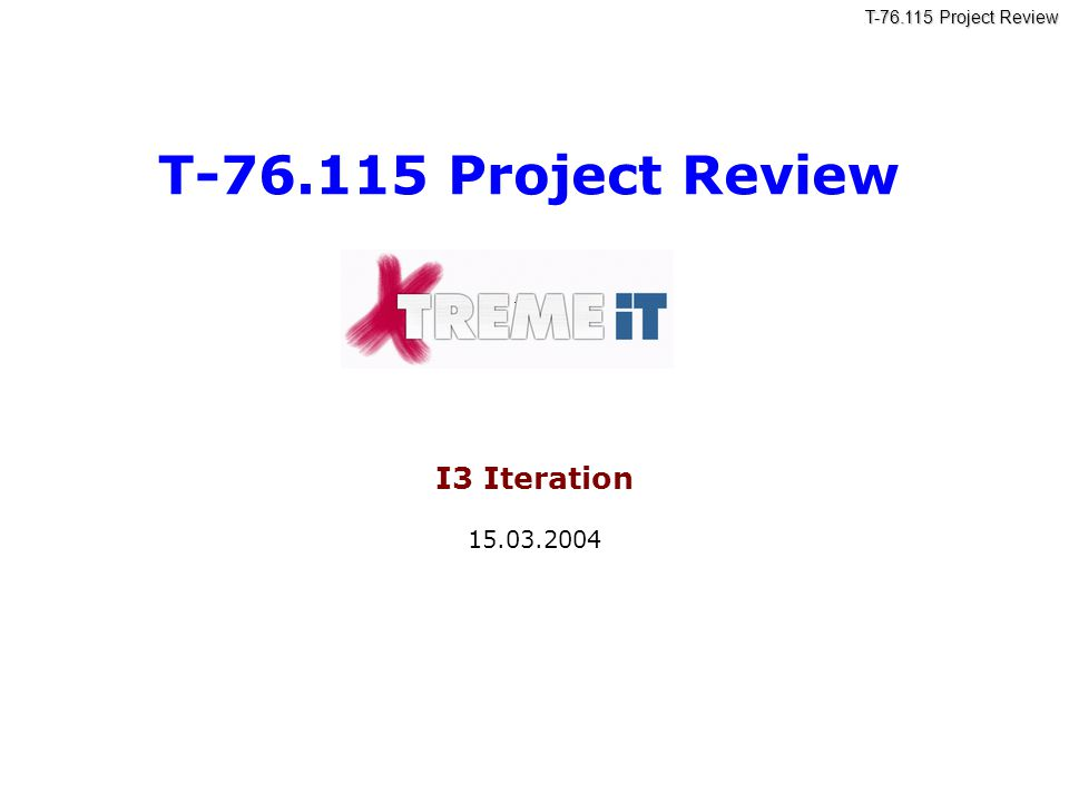 T-76.115 Project Review X-TremeIT Valeria, Konstantin, Roman, Olesia, Vladislav, Seppo, Aleksandr 2 Agenda  Project status (7 min)  achieving the goals of the iteration  project metrics  Used work practices (5 min)  Completed work (30 min)  presenting the iteration's results  demo  Plans for the next iteration (3 min)