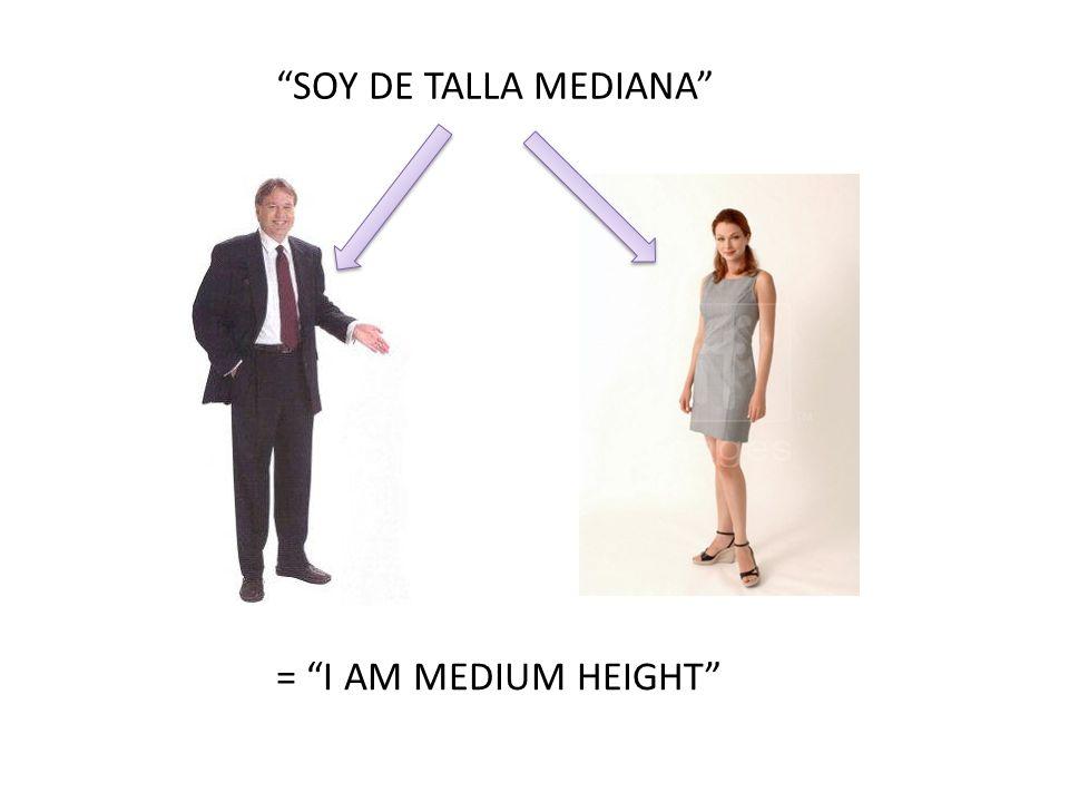 """""""SOY DE TALLA MEDIANA"""" = """"I AM MEDIUM HEIGHT"""""""
