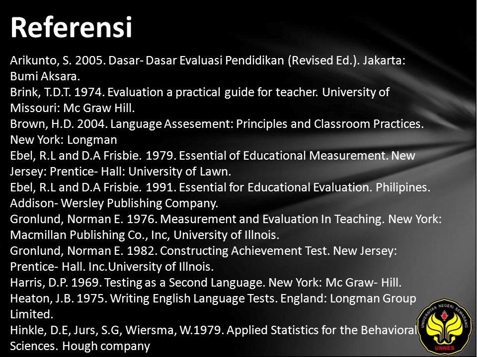 Referensi Arikunto, S. 2005. Dasar- Dasar Evaluasi Pendidikan (Revised Ed.).