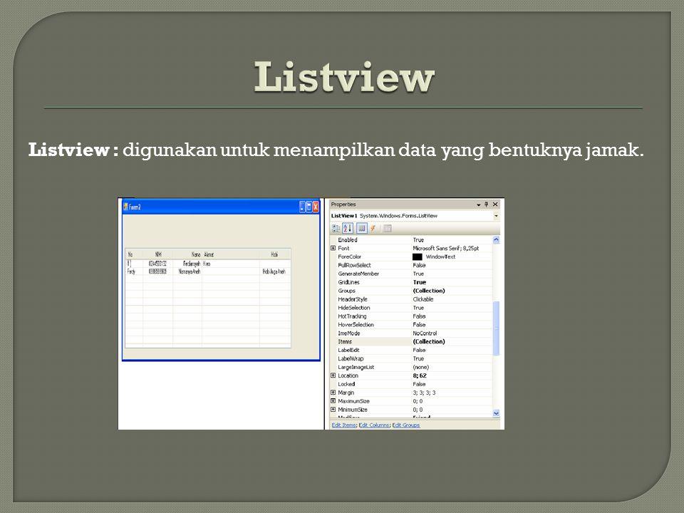 Listview : digunakan untuk menampilkan data yang bentuknya jamak.