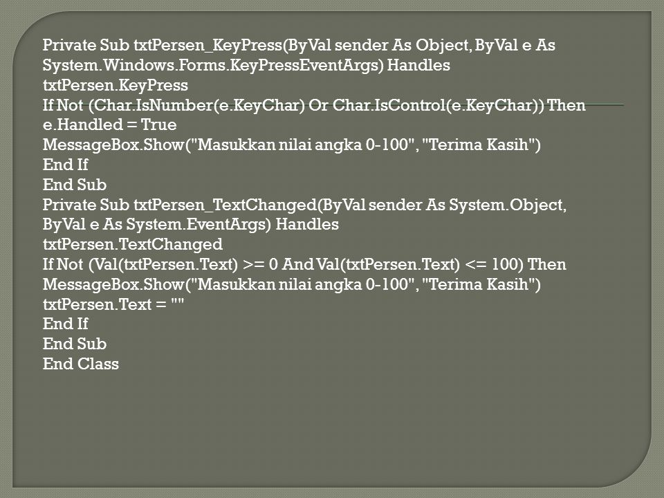 Private Sub txtPersen_KeyPress(ByVal sender As Object, ByVal e As System.Windows.Forms.KeyPressEventArgs) Handles txtPersen.KeyPress If Not (Char.IsNu