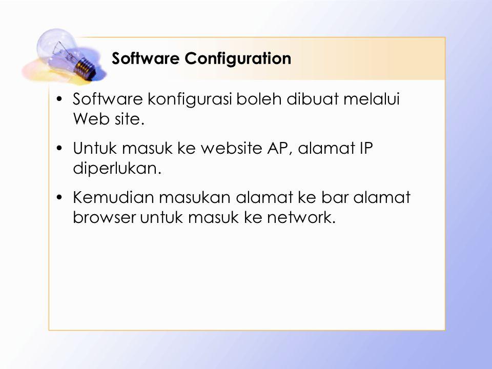 Software Configuration Software konfigurasi boleh dibuat melalui Web site. Untuk masuk ke website AP, alamat IP diperlukan. Kemudian masukan alamat ke