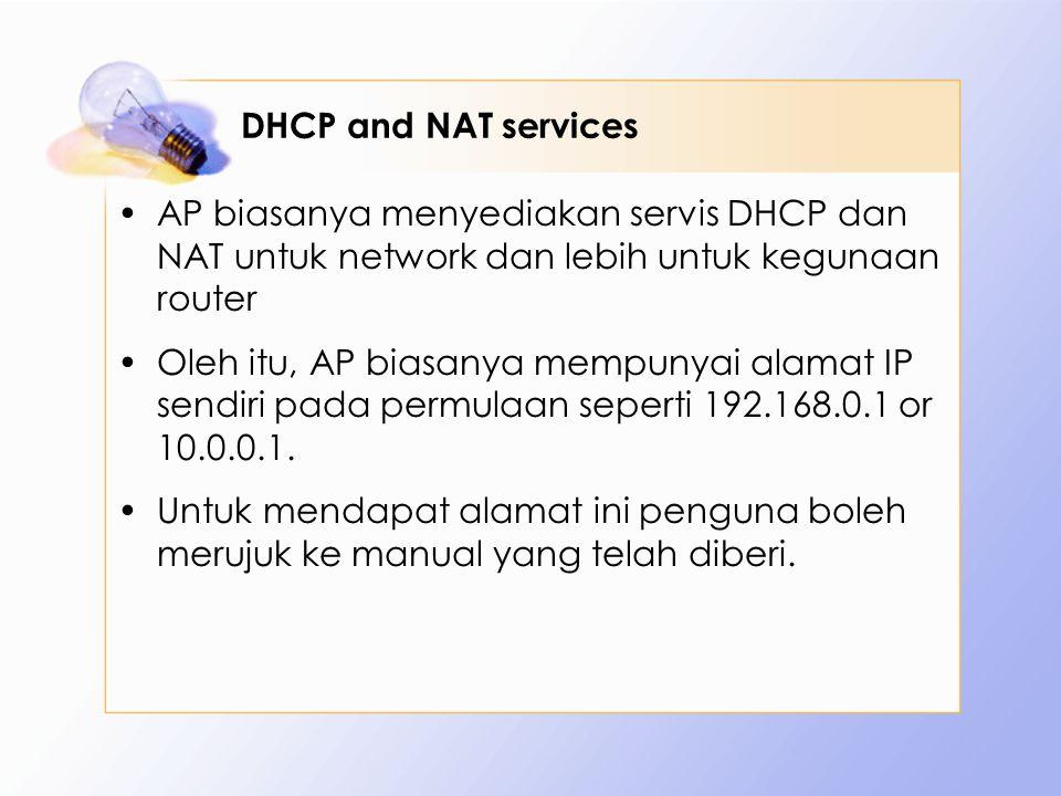 DHCP and NAT services AP biasanya menyediakan servis DHCP dan NAT untuk network dan lebih untuk kegunaan router Oleh itu, AP biasanya mempunyai alamat IP sendiri pada permulaan seperti 192.168.0.1 or 10.0.0.1.