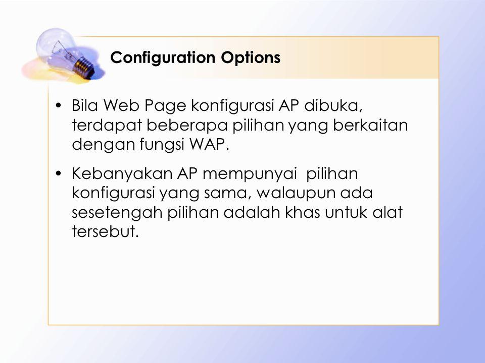 Configuration Options Bila Web Page konfigurasi AP dibuka, terdapat beberapa pilihan yang berkaitan dengan fungsi WAP. Kebanyakan AP mempunyai pilihan