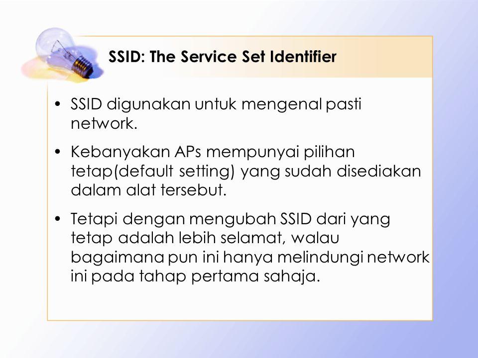 SSID: The Service Set Identifier SSID digunakan untuk mengenal pasti network. Kebanyakan APs mempunyai pilihan tetap(default setting) yang sudah dised