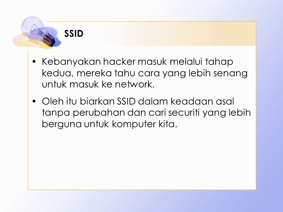 SSID Kebanyakan hacker masuk melalui tahap kedua, mereka tahu cara yang lebih senang untuk masuk ke network. Oleh itu biarkan SSID dalam keadaan asal