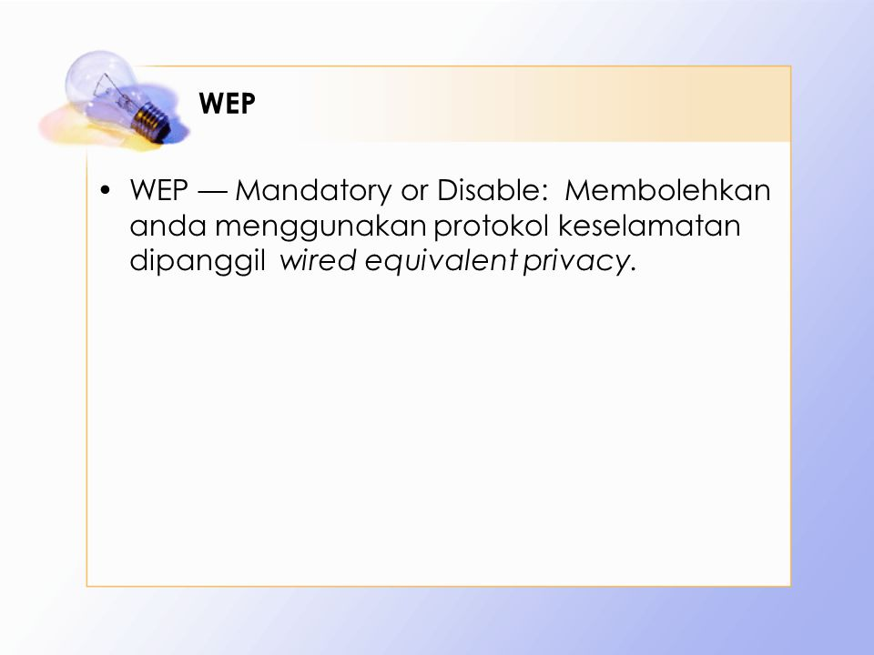 WEP WEP — Mandatory or Disable: Membolehkan anda menggunakan protokol keselamatan dipanggil wired equivalent privacy.