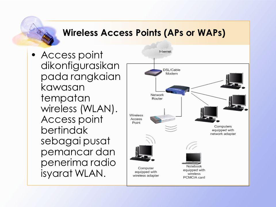 Wireless Access Points (APs or WAPs) Access point dikonfigurasikan pada rangkaian kawasan tempatan wireless (WLAN). Access point bertindak sebagai pus