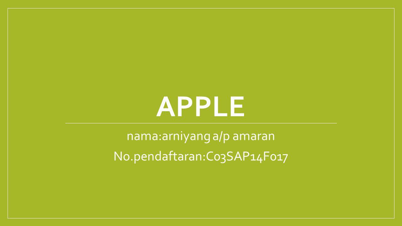 APPLE nama:arniyang a/p amaran No.pendaftaran:C03SAP14F017