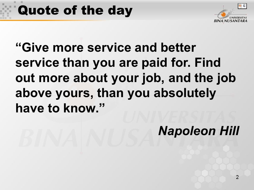 2 Quote of the day Give more service and better service than you are paid for.
