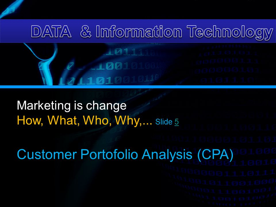 Marketing is change How, What, Who, Why,... Slide 55 Customer Portofolio Analysis (CPA)