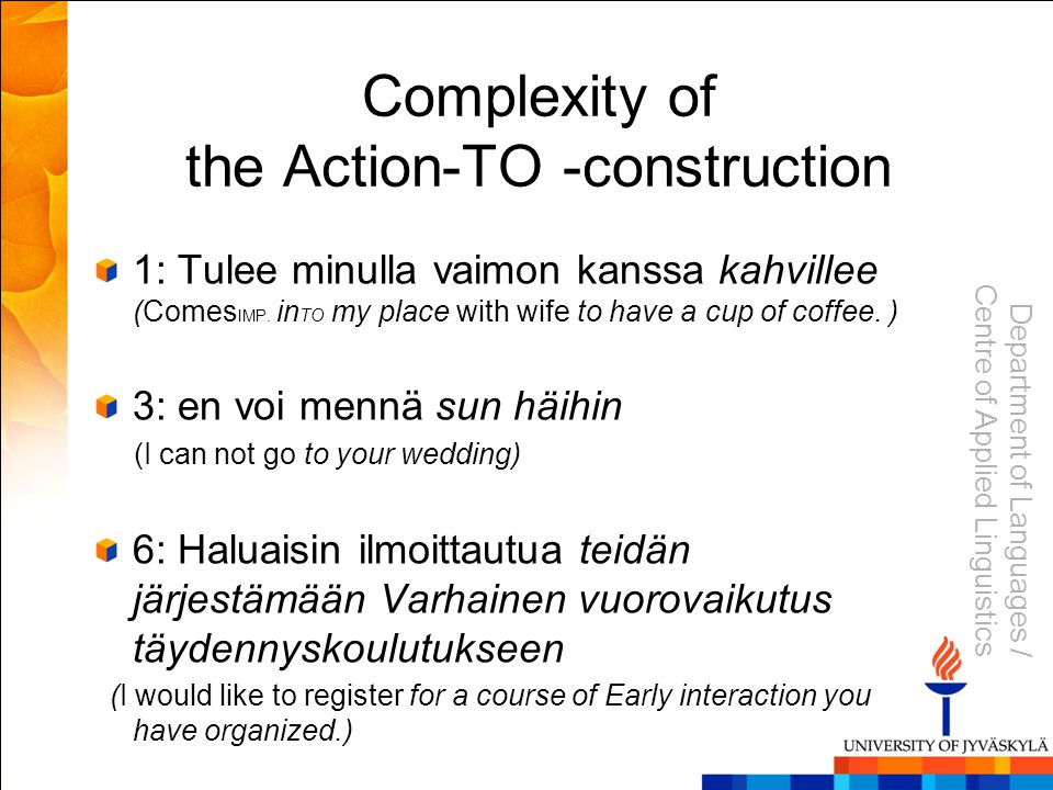 Department of Languages / Centre of Applied Linguistics Complexity of the Action-TO -construction 1: Tulee minulla vaimon kanssa kahvillee (Comes IMP.