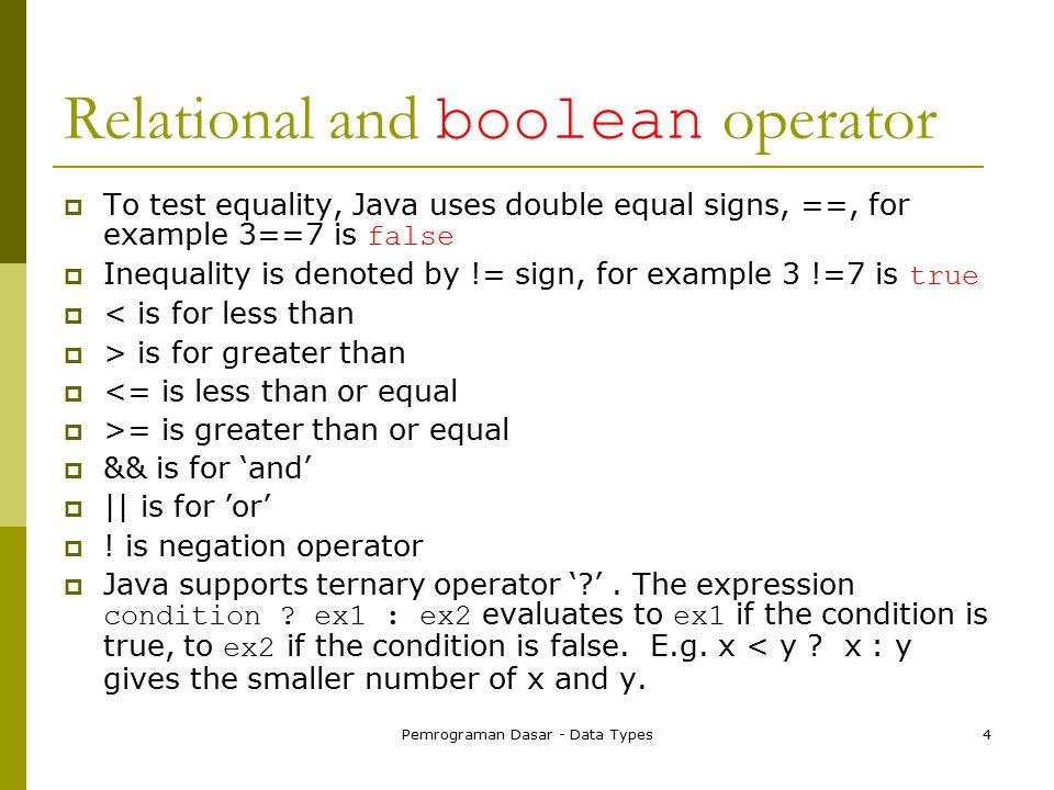 Pemrograman Dasar - Data Types5 Bitwise Operator  & (and), | (or), ^ (xor), ~ (not)  These operators work on bit patterns.