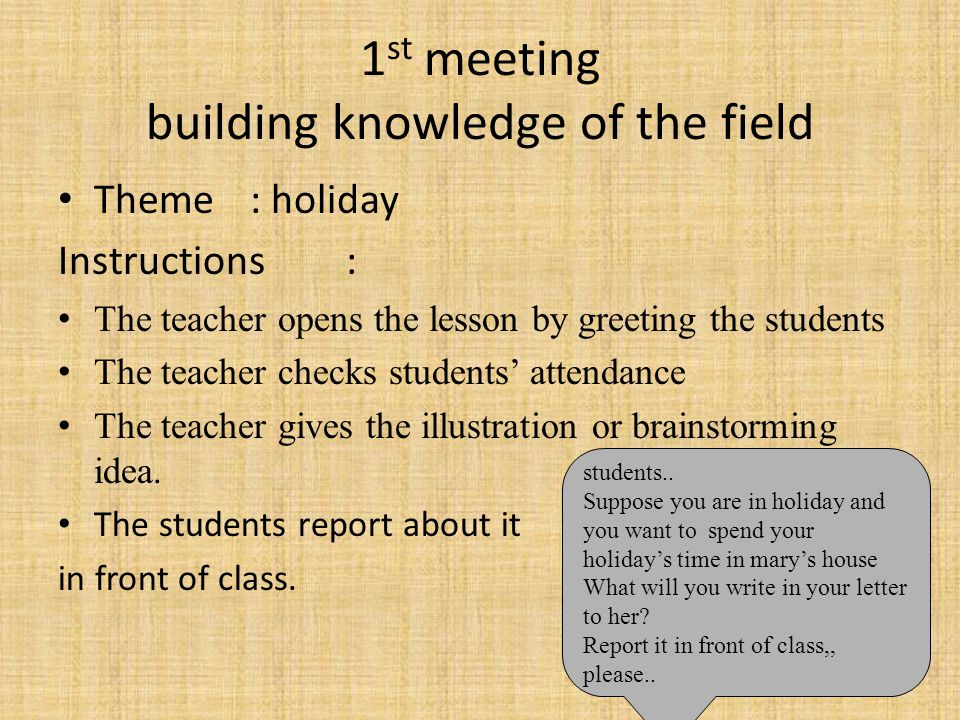 1 st meeting building knowledge of the field Theme: holiday Instructions: The teacher opens the lesson by greeting the students The teacher checks stu