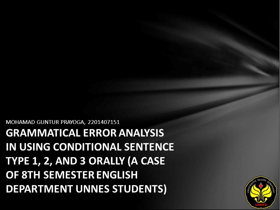 MOHAMAD GUNTUR PRAYOGA, 2201407151 GRAMMATICAL ERROR ANALYSIS IN USING CONDITIONAL SENTENCE TYPE 1, 2, AND 3 ORALLY (A CASE OF 8TH SEMESTER ENGLISH DEPARTMENT UNNES STUDENTS)