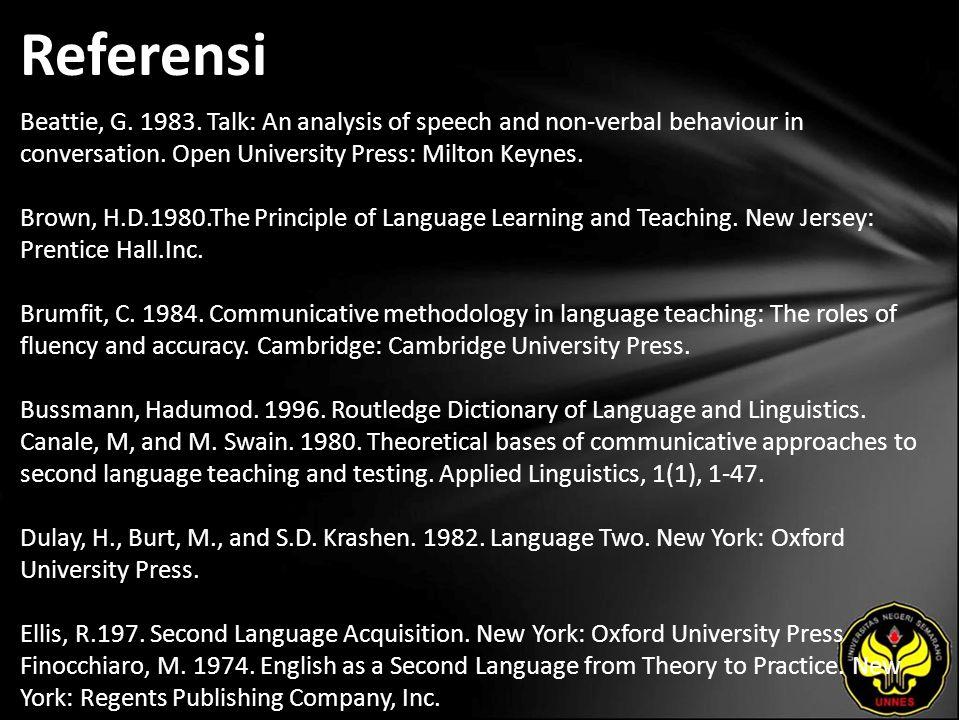 Referensi Beattie, G. 1983. Talk: An analysis of speech and non-verbal behaviour in conversation.