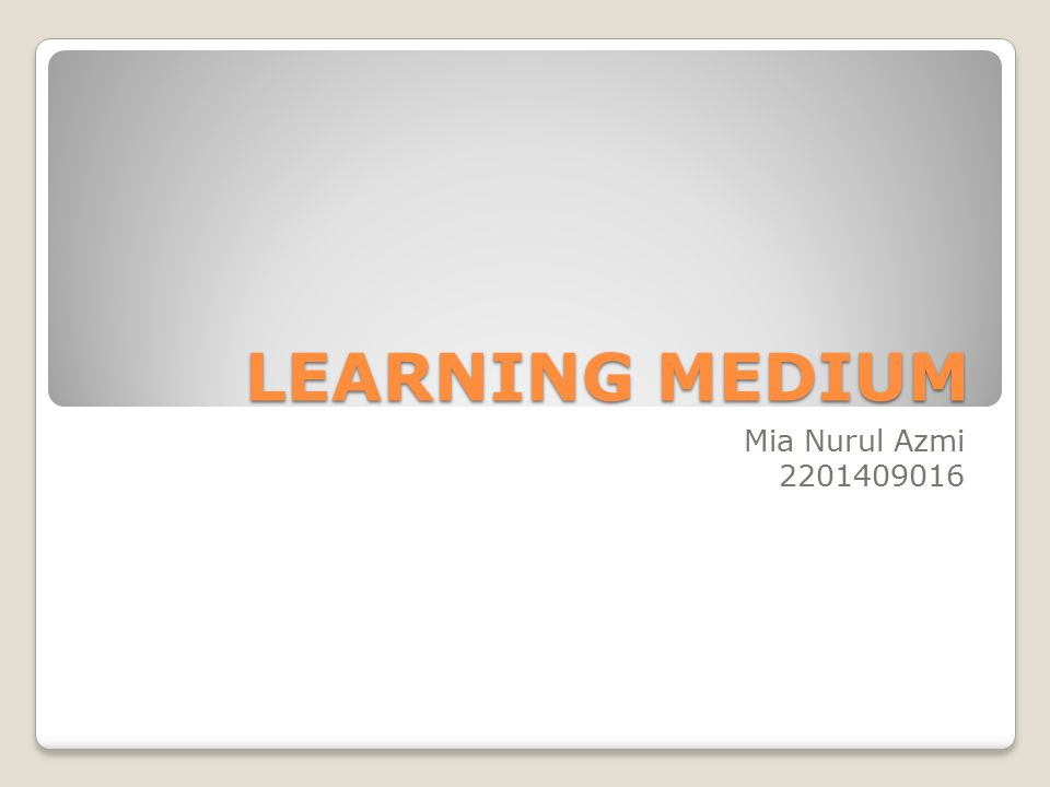 LEARNING MEDIUM Mia Nurul Azmi 2201409016