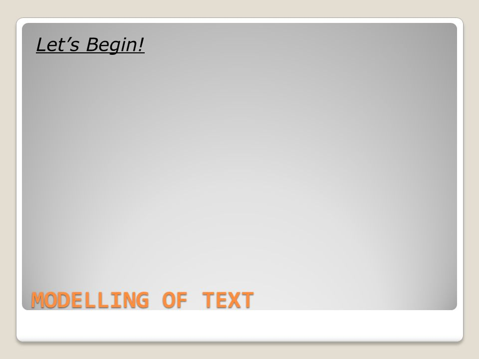 MODELLING OF TEXT Let's Begin!