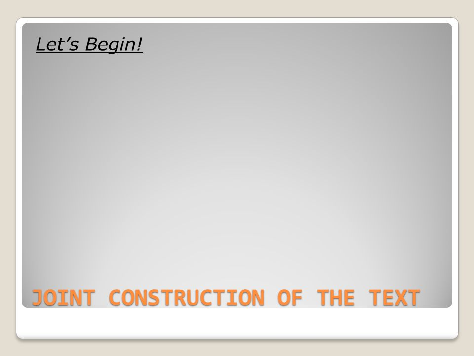 JOINT CONSTRUCTION OF THE TEXT Let's Begin!