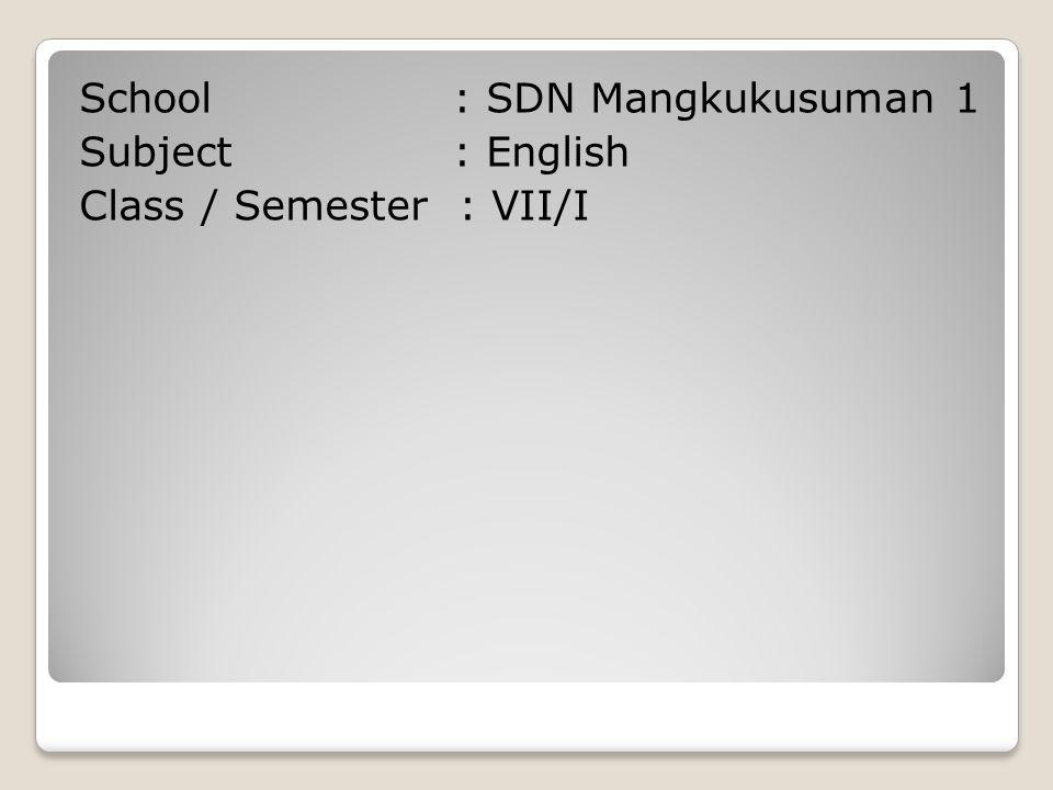 School : SDN Mangkukusuman 1 Subject : English Class / Semester : VII/I