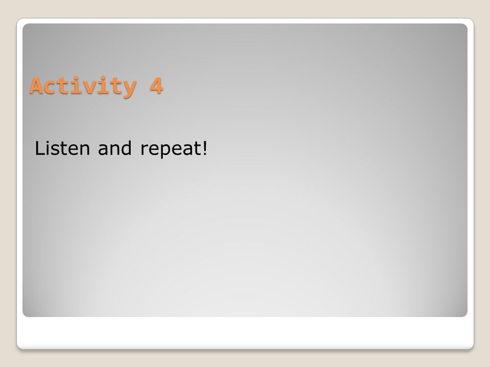 Activity 4 Listen and repeat!