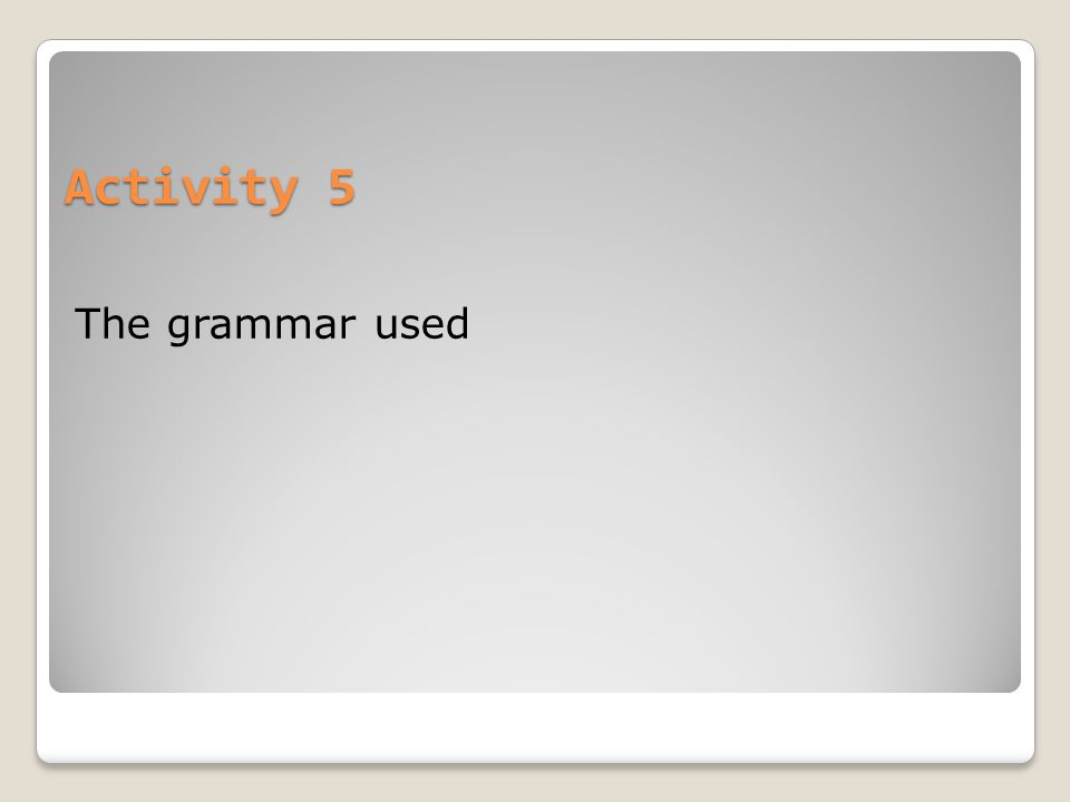 Activity 5 The grammar used