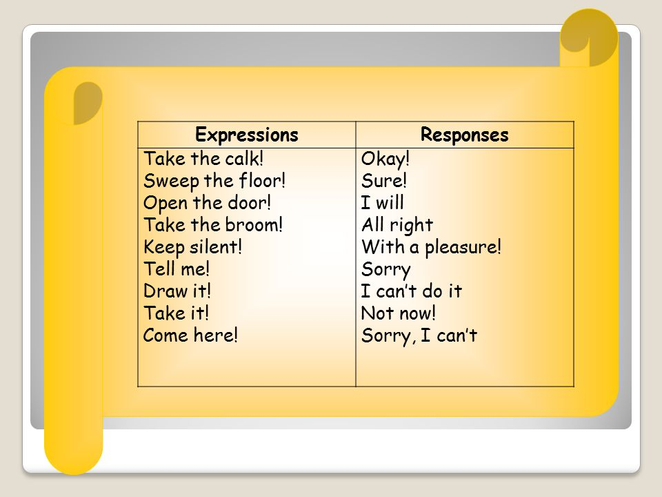 ExpressionsResponses Take the calk. Sweep the floor.