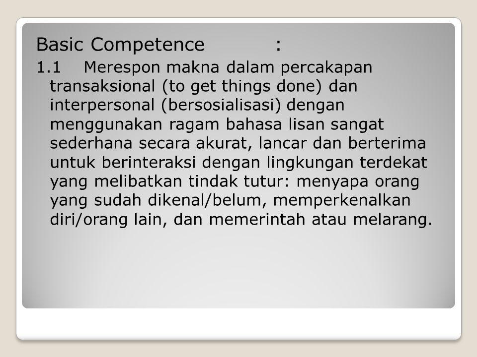 Basic Competence: 1.1Merespon makna dalam percakapan transaksional (to get things done) dan interpersonal (bersosialisasi) dengan menggunakan ragam ba