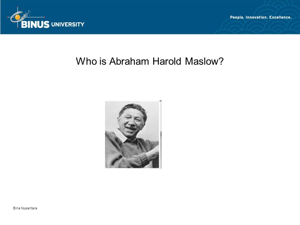 Bina Nusantara Who is Abraham Harold Maslow