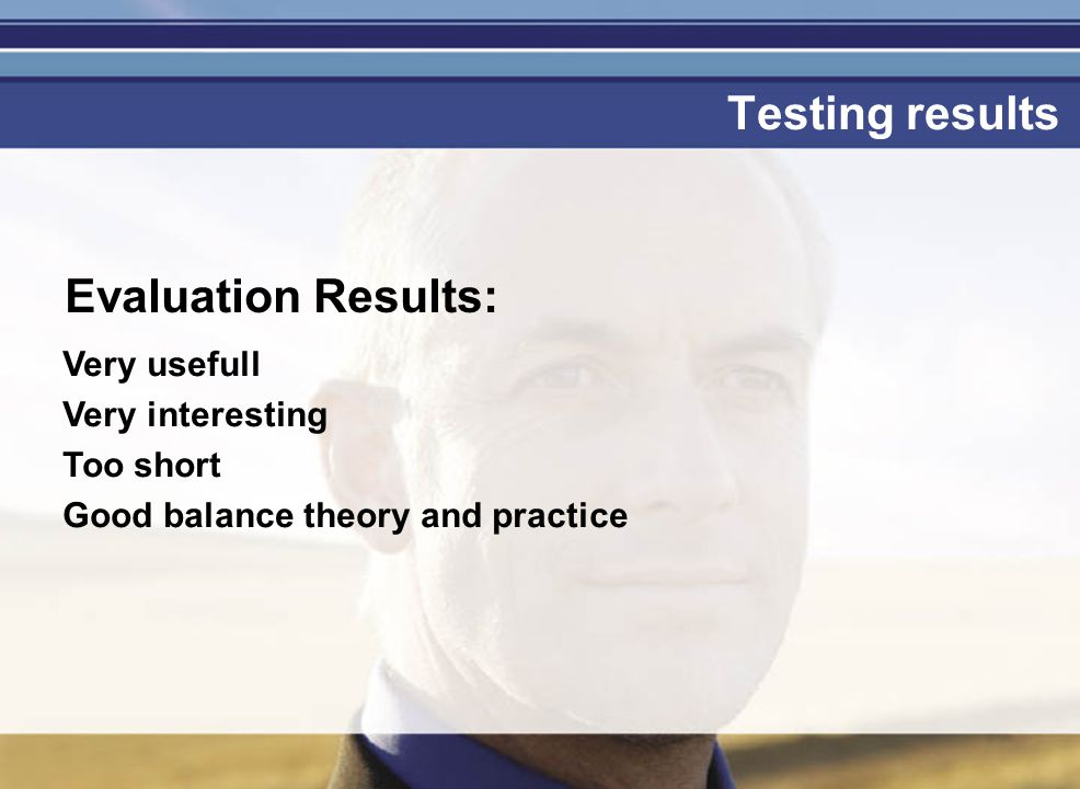 Je mag er zijn Testing results Evaluation Results: Very usefull Very interesting Too short Good balance theory and practice
