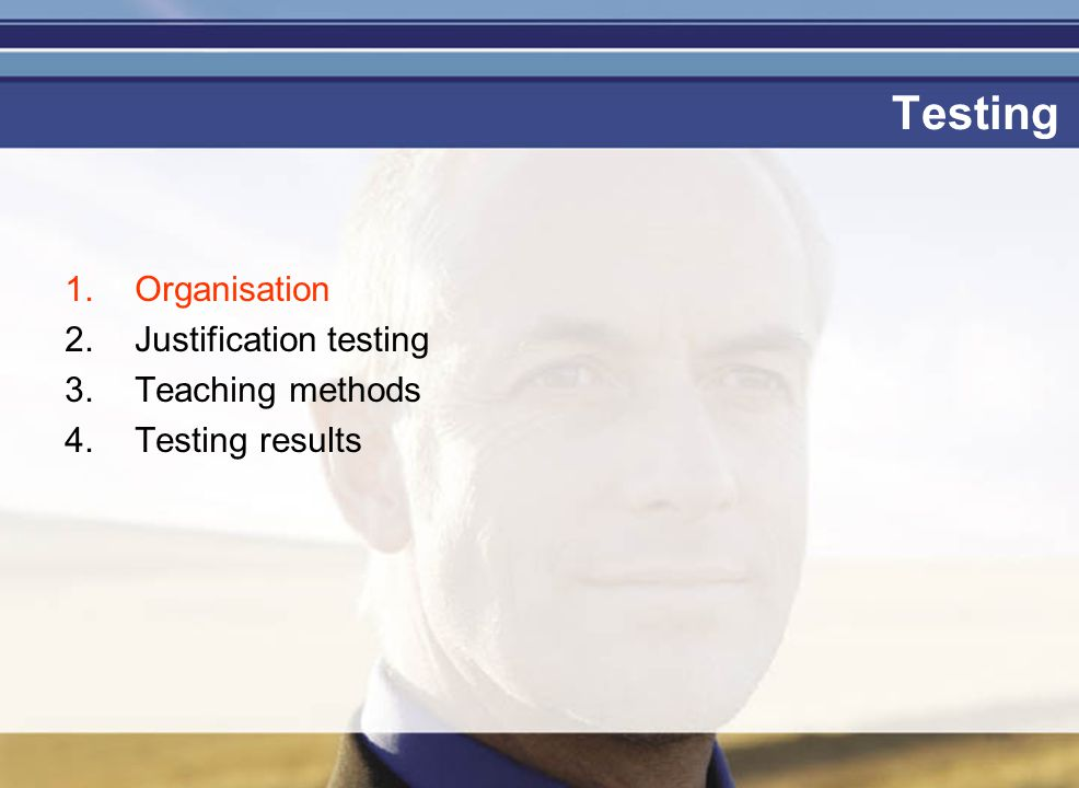 Je mag er zijn Testing 1.Organisation 2.Justification testing 3.Teaching methods 4.Testing results