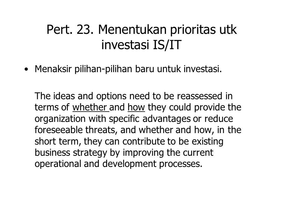 Pert. 23. Menentukan prioritas utk investasi IS/IT Menaksir pilihan-pilihan baru untuk investasi.