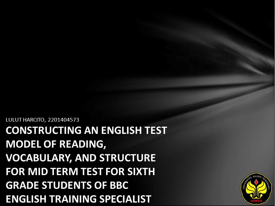 LULUT HARCITO, 2201404573 CONSTRUCTING AN ENGLISH TEST MODEL OF READING, VOCABULARY, AND STRUCTURE FOR MID TERM TEST FOR SIXTH GRADE STUDENTS OF BBC ENGLISH TRAINING SPECIALIST