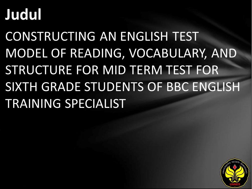Judul CONSTRUCTING AN ENGLISH TEST MODEL OF READING, VOCABULARY, AND STRUCTURE FOR MID TERM TEST FOR SIXTH GRADE STUDENTS OF BBC ENGLISH TRAINING SPECIALIST
