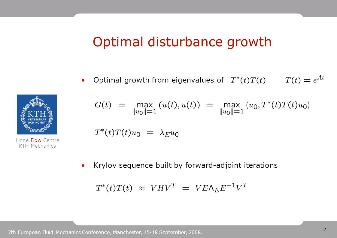 12 Linné Flow Centre KTH Mechanics 7th European Fluid Mechanics Conference, Manchester, 15-18 September, 2008. Optimal disturbance growth Optimal grow