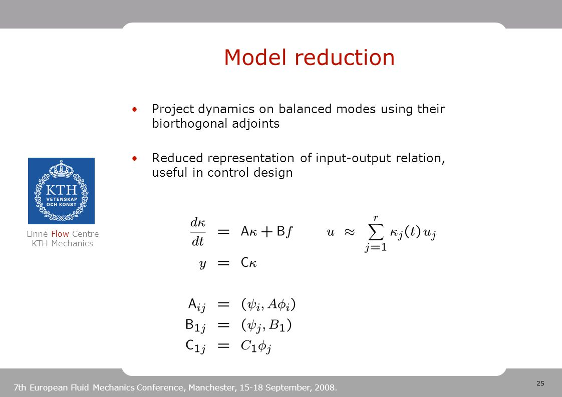 25 Linné Flow Centre KTH Mechanics 7th European Fluid Mechanics Conference, Manchester, 15-18 September, 2008. Model reduction Project dynamics on bal