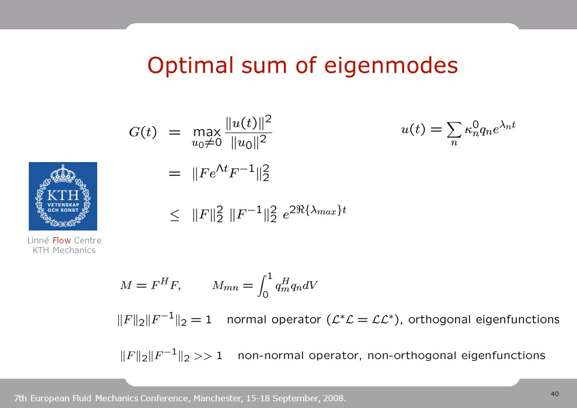 40 Linné Flow Centre KTH Mechanics 7th European Fluid Mechanics Conference, Manchester, 15-18 September, 2008. Optimal sum of eigenmodes