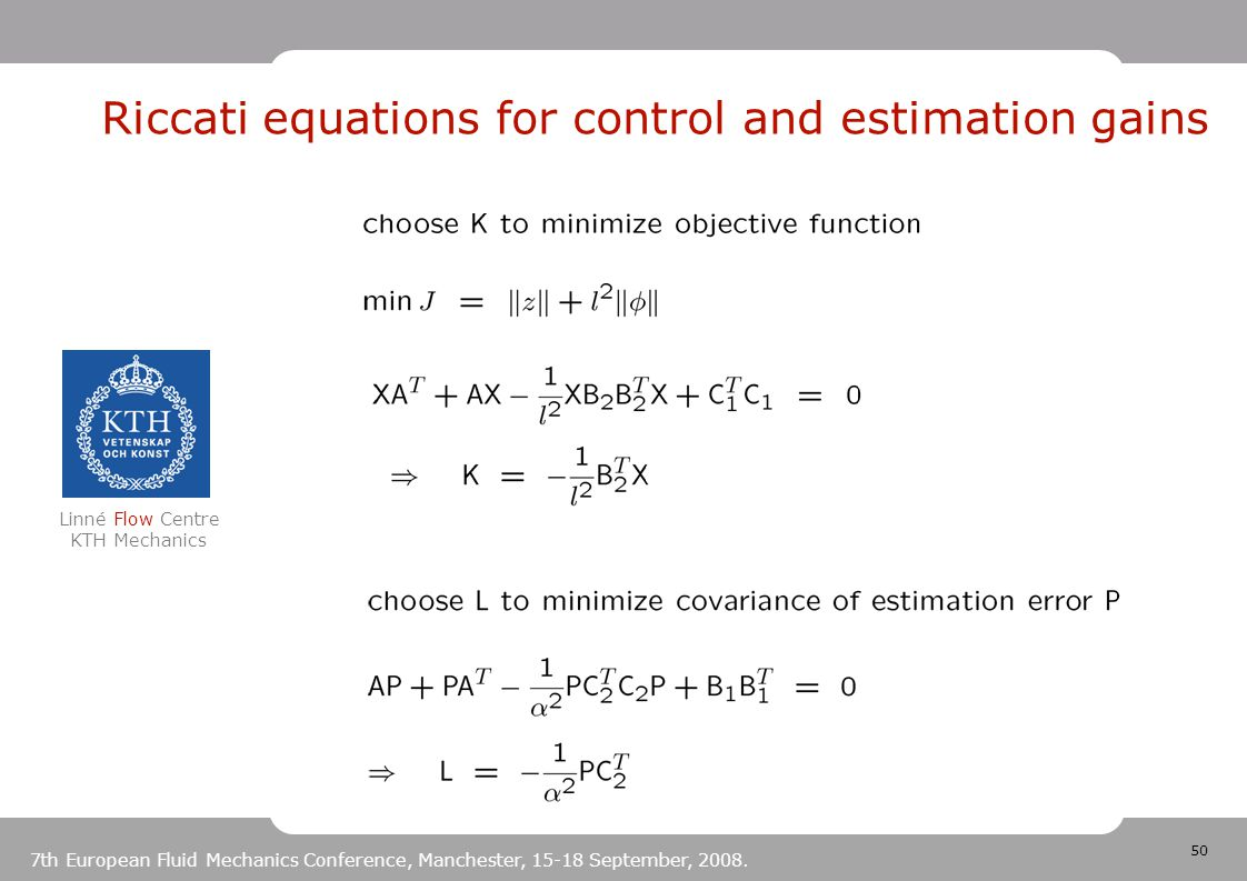 50 Linné Flow Centre KTH Mechanics 7th European Fluid Mechanics Conference, Manchester, 15-18 September, 2008. Riccati equations for control and estim