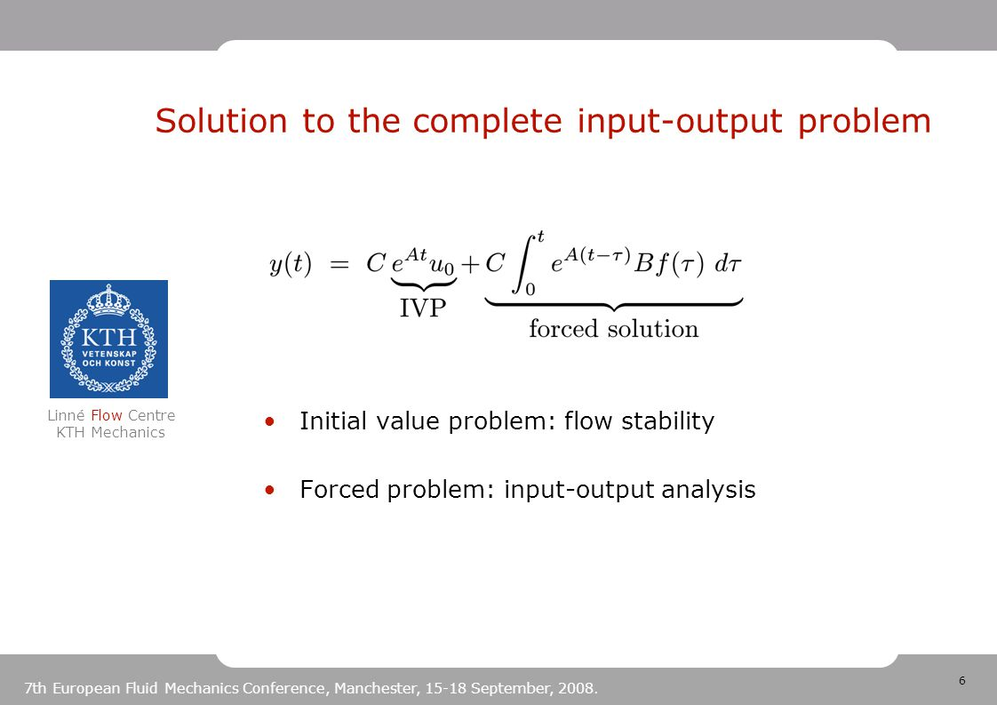 6 Linné Flow Centre KTH Mechanics 7th European Fluid Mechanics Conference, Manchester, 15-18 September, 2008. Solution to the complete input-output pr