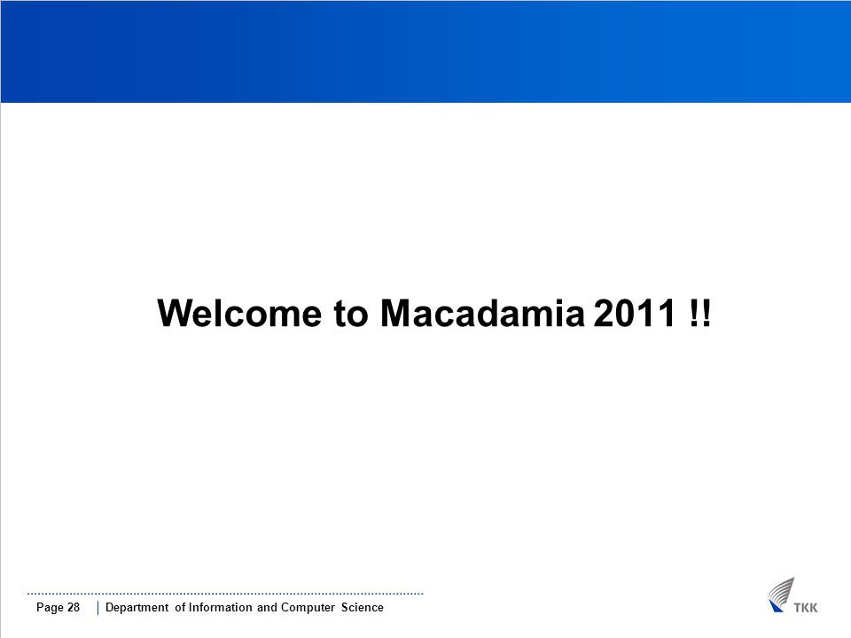 Department of Information and Computer SciencePage 28 Welcome to Macadamia 2011 !!