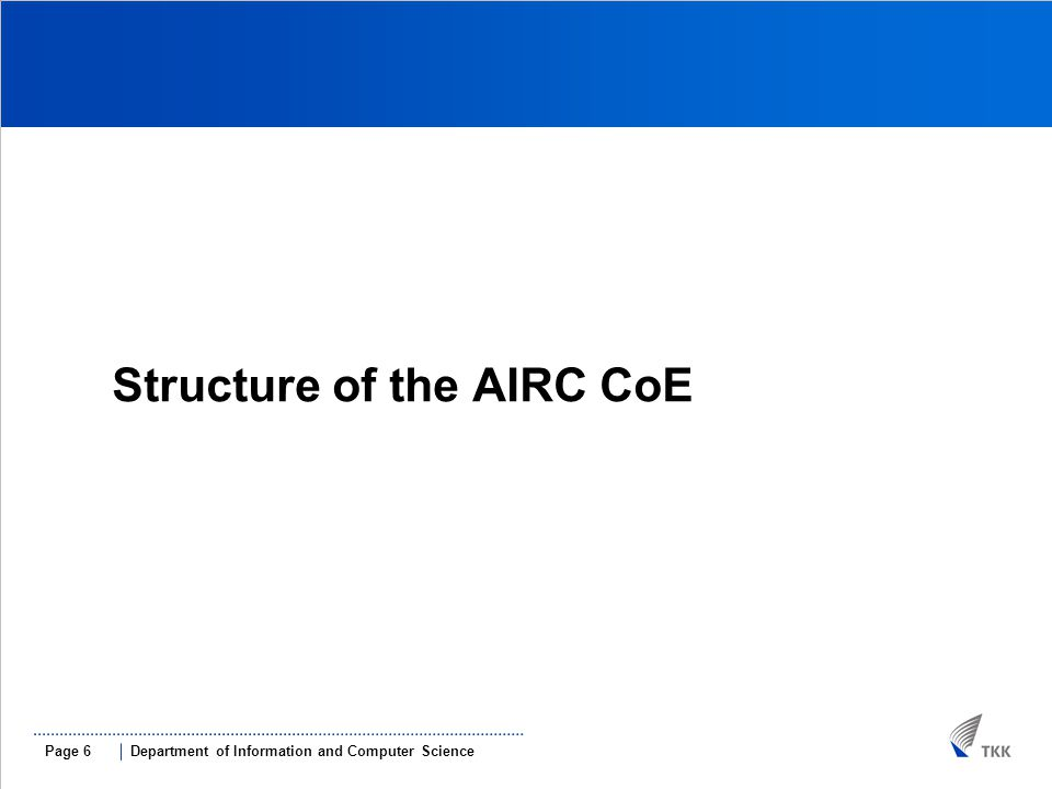Department of Information and Computer SciencePage 6 Structure of the AIRC CoE