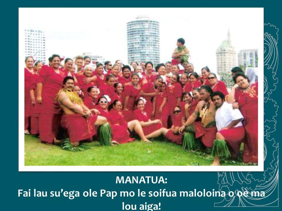 MANATUA: Fai lau su'ega ole Pap mo le soifua maloloina o oe ma lou aiga!