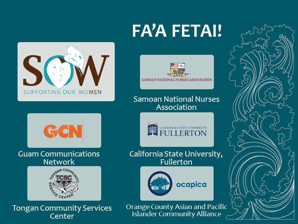 FA'A FETAI! Guam Communications Network Tongan Community Services Center California State University, Fullerton Samoan National Nurses Association Ora