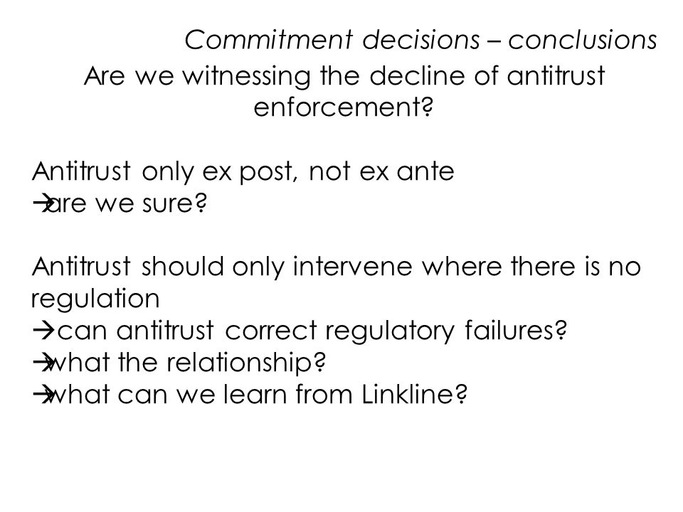 Commitment decisions – conclusions Are we witnessing the decline of antitrust enforcement.