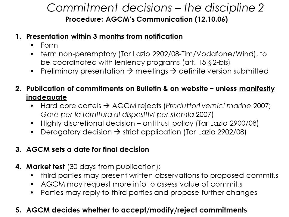 Commitment decisions – the discipline 2 Procedure: AGCM's Communication (12.10.06) 1.Presentation within 3 months from notification Form term non-pere