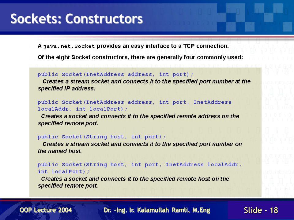 Slide - 18 OOP Lecture 2004 Dr. –Ing. Ir. Kalamullah Ramli, M.Eng Sockets: Constructors