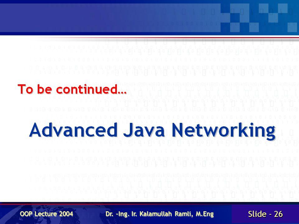 Slide - 26 OOP Lecture 2004 Dr. –Ing. Ir. Kalamullah Ramli, M.Eng