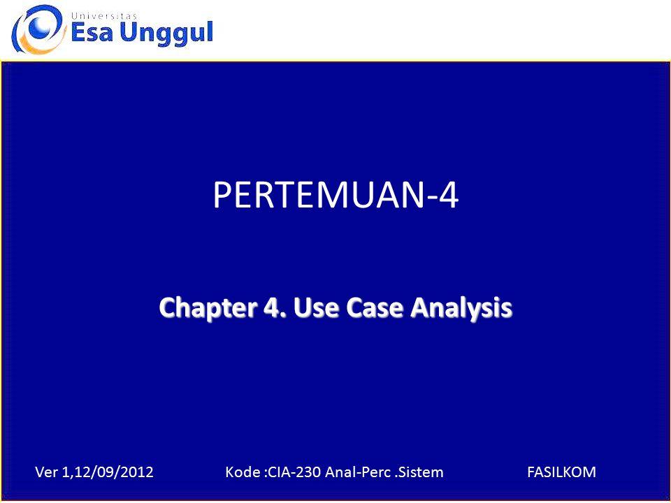 Ver 1,12/09/2012Kode :CIA-230 Anal-Perc.SistemFASILKOM PERTEMUAN-4 Chapter 4. Use Case Analysis