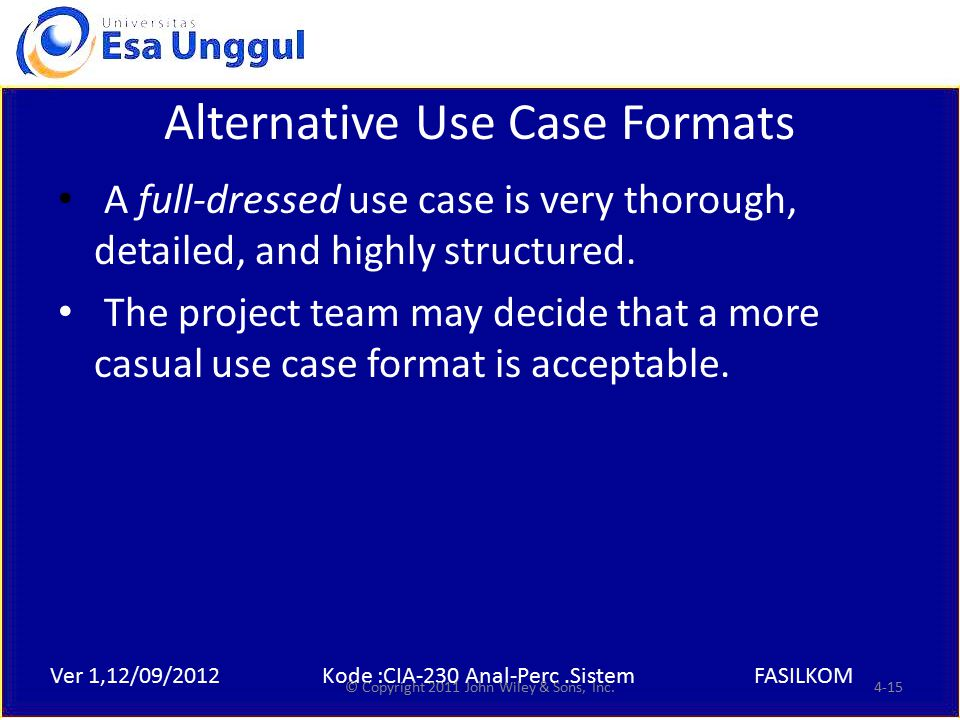 Ver 1,12/09/2012Kode :CIA-230 Anal-Perc.SistemFASILKOM Alternative Use Case Formats A full-dressed use case is very thorough, detailed, and highly structured.