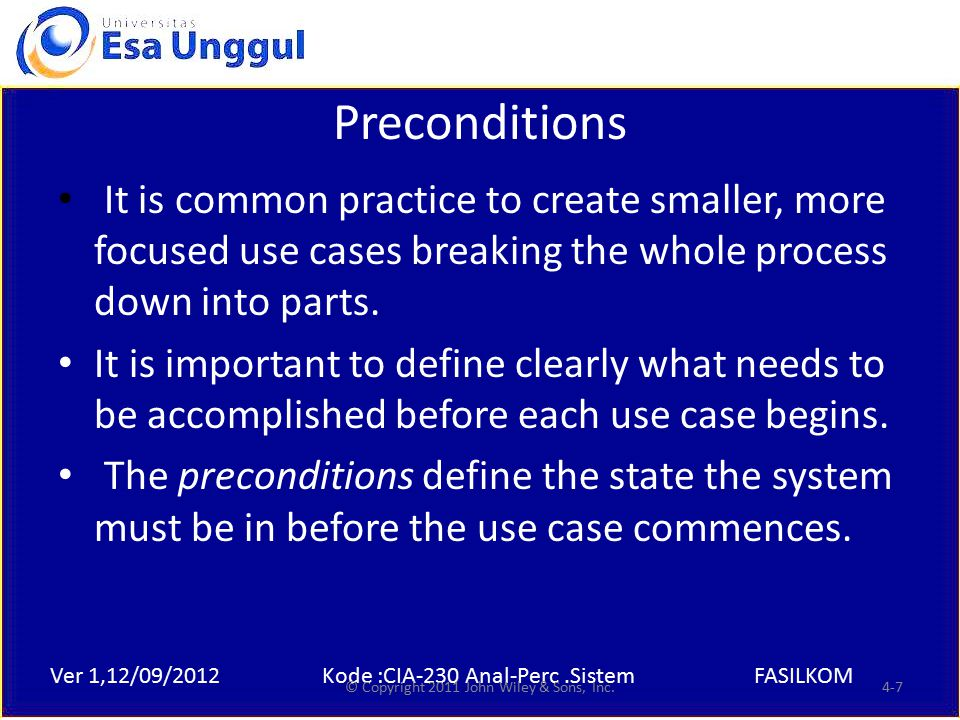 Ver 1,12/09/2012Kode :CIA-230 Anal-Perc.SistemFASILKOM Preconditions It is common practice to create smaller, more focused use cases breaking the whole process down into parts.